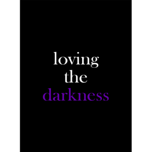 Loving the darkness