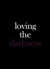 Loving the darkness - coming soon!